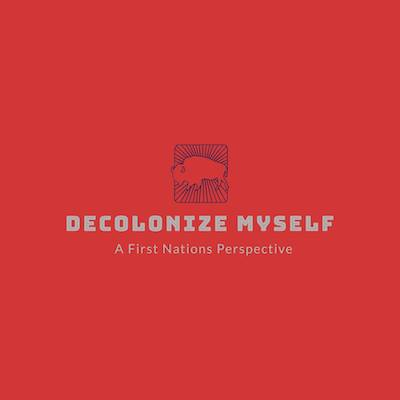 Decolonize Myself – A First Nations Perspective